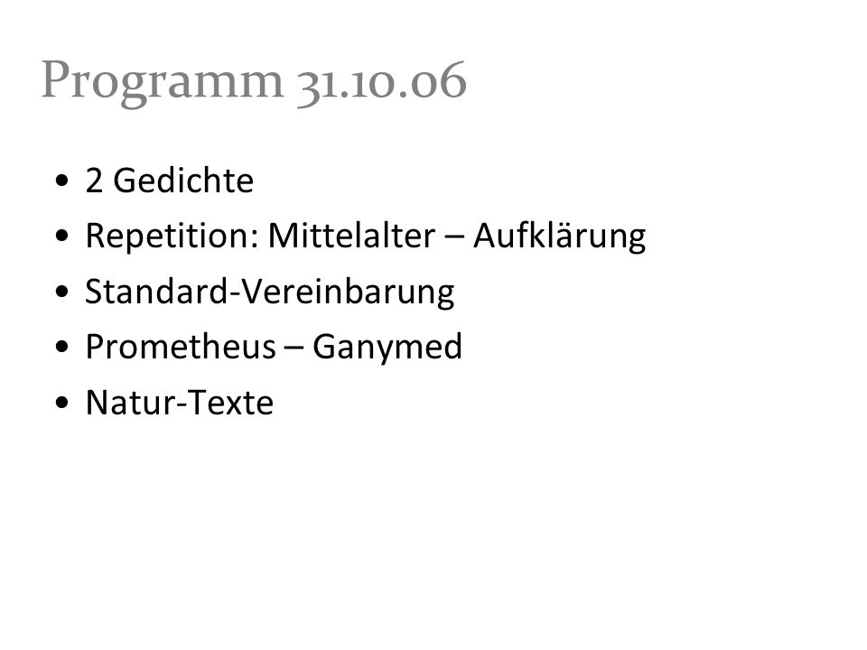 Programm 31.10.06 2 Gedichte Repetition: Mittelalter – Aufklärung