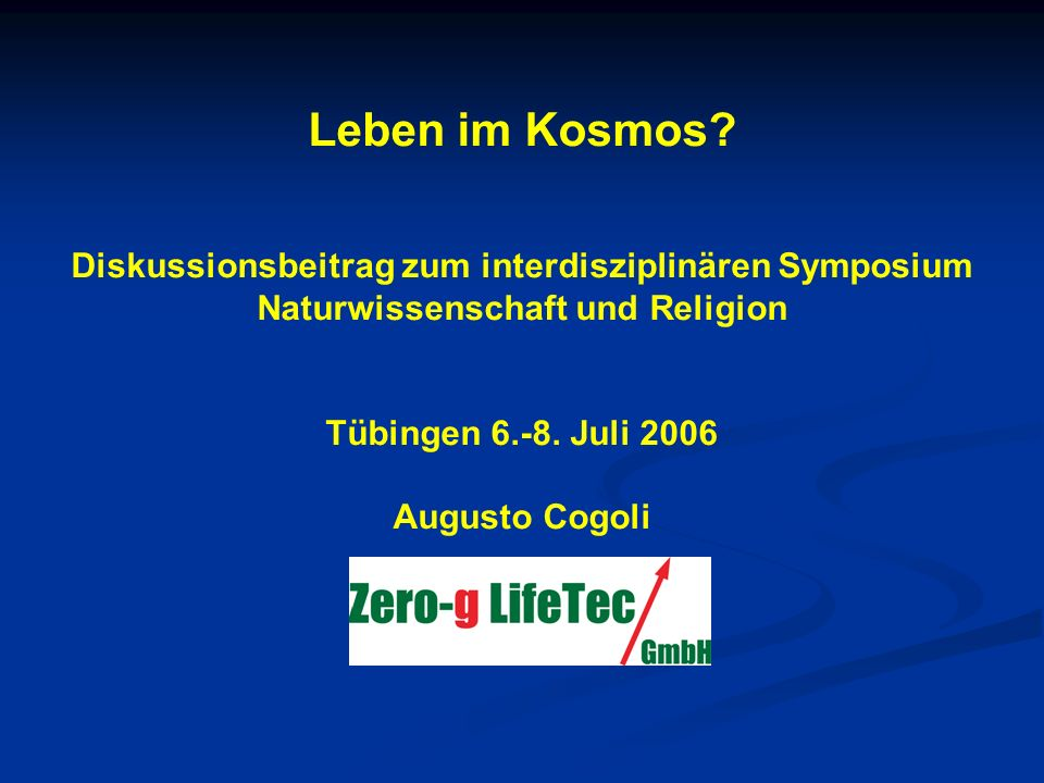 Leben im Kosmos Diskussionsbeitrag zum interdisziplinären Symposium