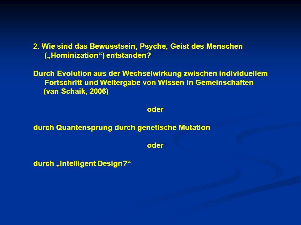 """2. Wie sind das Bewusstsein, Psyche, Geist des Menschen (""""Hominization ) entstanden"""