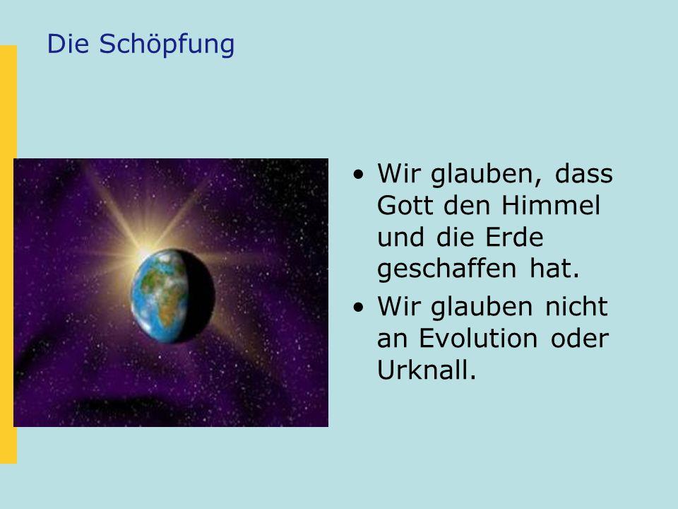 Die SchöpfungWir glauben, dass Gott den Himmel und die Erde geschaffen hat.