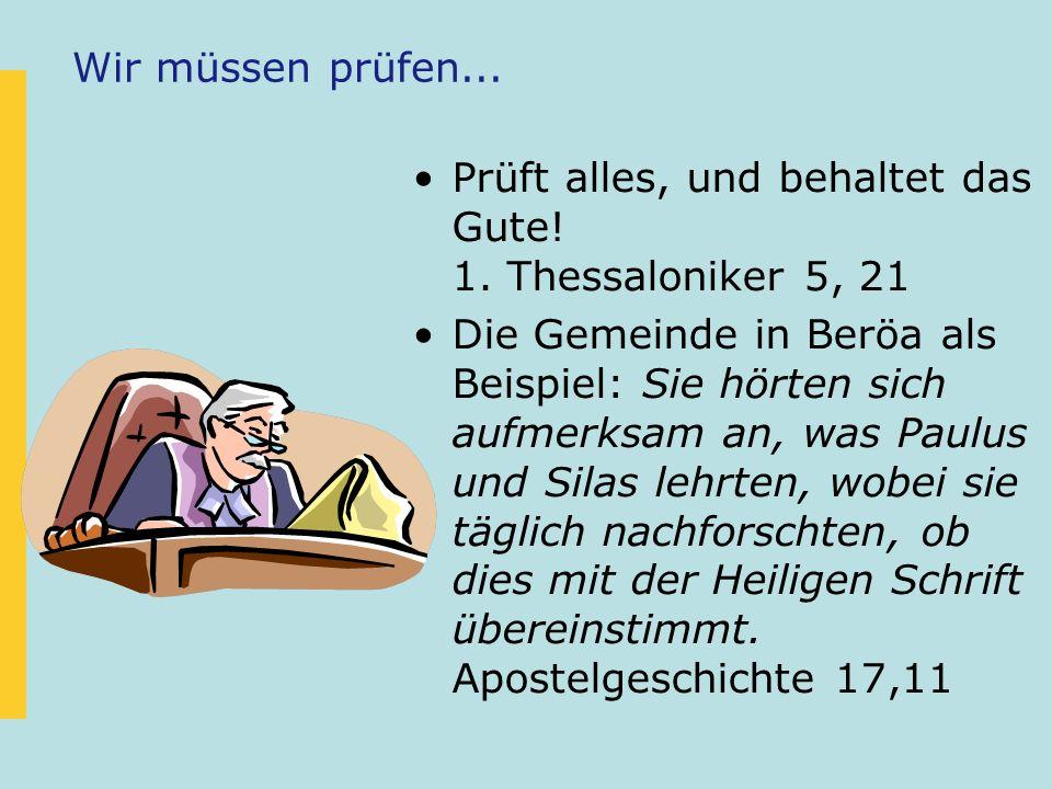 Wir müssen prüfen...Prüft alles, und behaltet das Gute! 1. Thessaloniker 5, 21.
