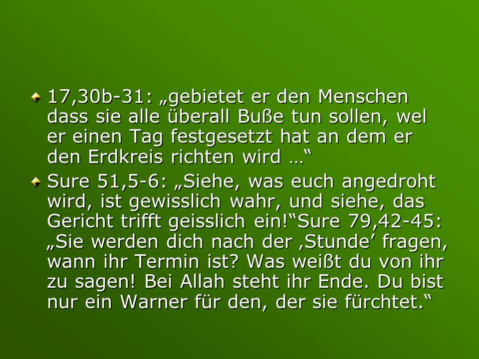 """17,30b-31: """"gebietet er den Menschen dass sie alle überall Buße tun sollen, wel er einen Tag festgesetzt hat an dem er den Erdkreis richten wird …"""