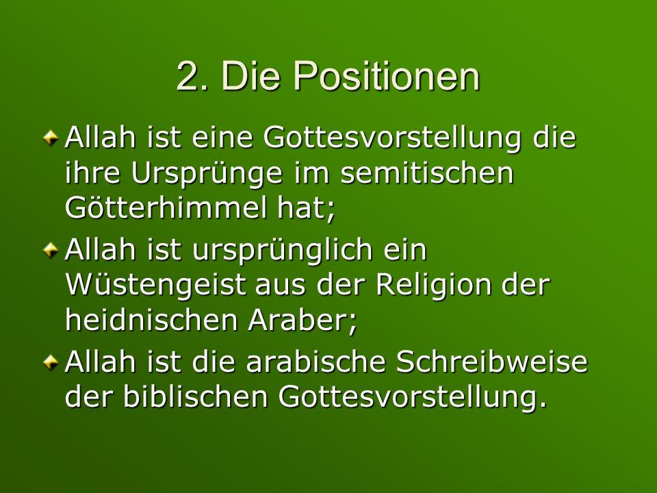 2. Die Positionen Allah ist eine Gottesvorstellung die ihre Ursprünge im semitischen Götterhimmel hat;