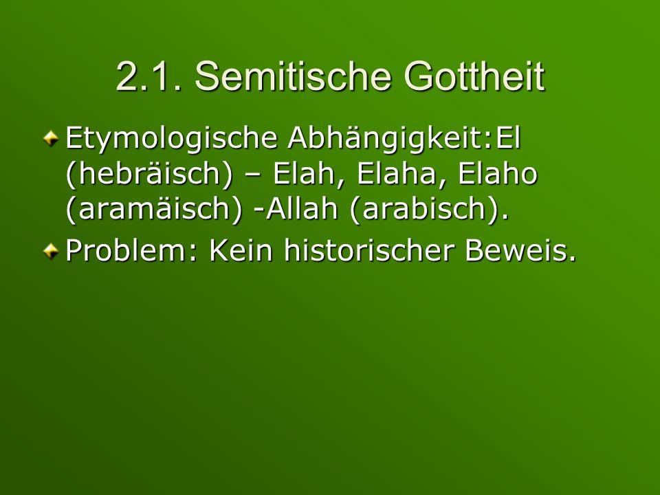 2.1. Semitische Gottheit Etymologische Abhängigkeit:El (hebräisch) – Elah, Elaha, Elaho (aramäisch) -Allah (arabisch).