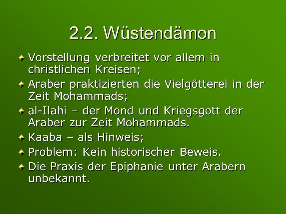 2.2. Wüstendämon Vorstellung verbreitet vor allem in christlichen Kreisen; Araber praktizierten die Vielgötterei in der Zeit Mohammads;