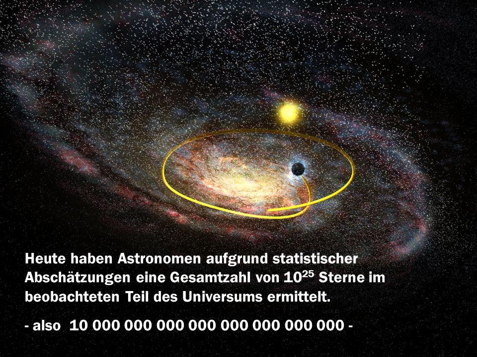 Heute haben Astronomen aufgrund statistischer Abschätzungen eine Gesamtzahl von 1025 Sterne im beobachteten Teil des Universums ermittelt.