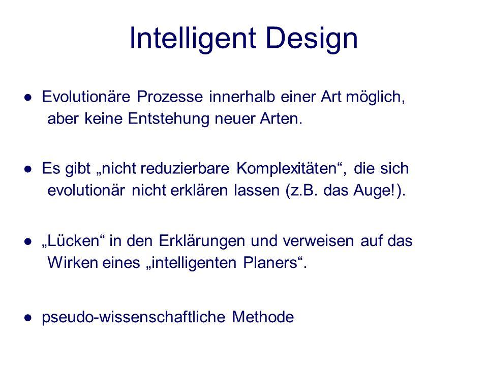 Intelligent Design ● Evolutionäre Prozesse innerhalb einer Art möglich, aber keine Entstehung neuer Arten.