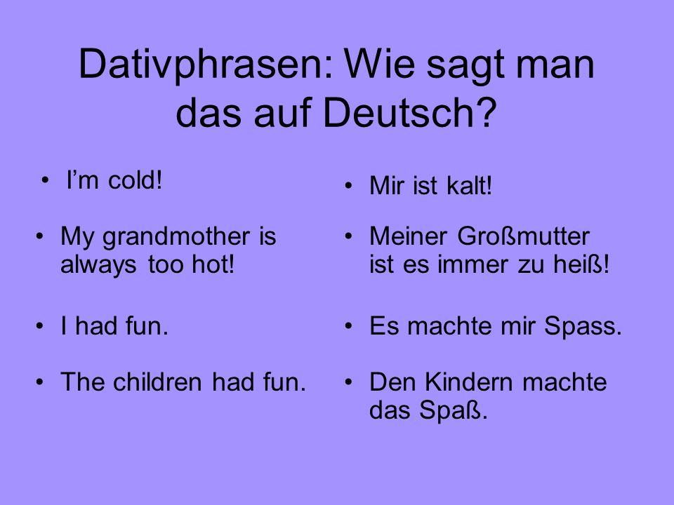 Dativphrasen: Wie sagt man das auf Deutsch