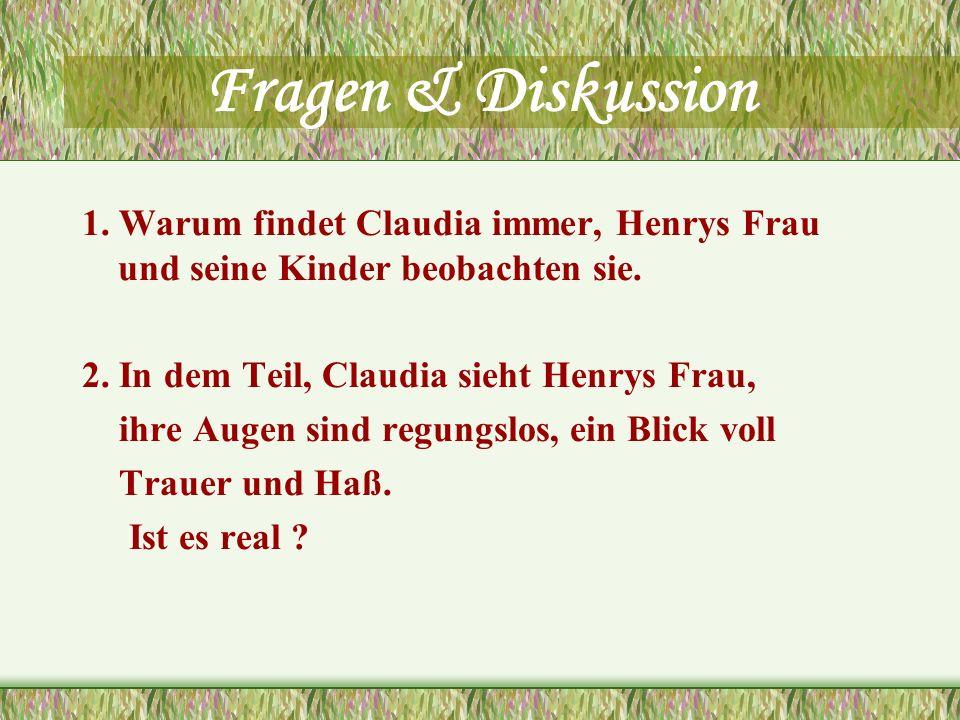 Fragen & Diskussion 1. Warum findet Claudia immer, Henrys Frau und seine Kinder beobachten sie. 2. In dem Teil, Claudia sieht Henrys Frau,