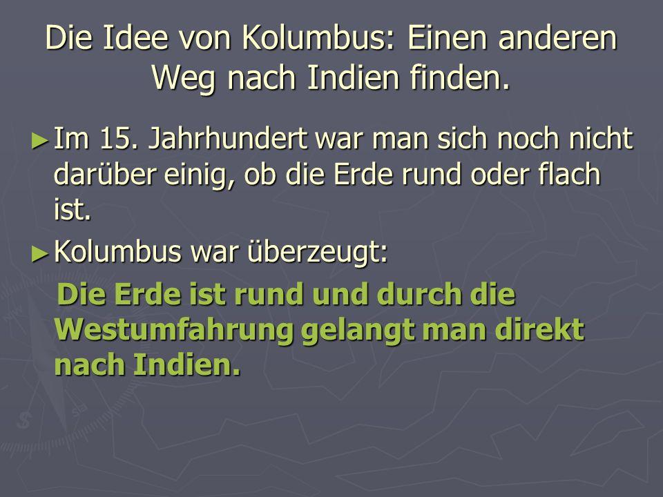 Die Idee von Kolumbus: Einen anderen Weg nach Indien finden.
