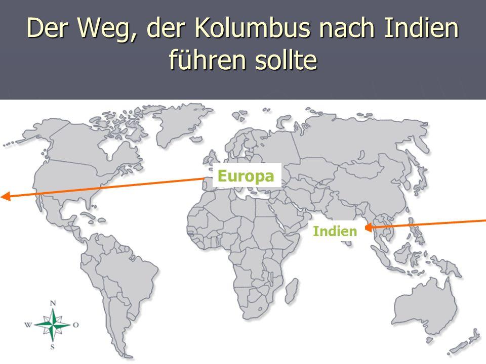 Der Weg, der Kolumbus nach Indien führen sollte