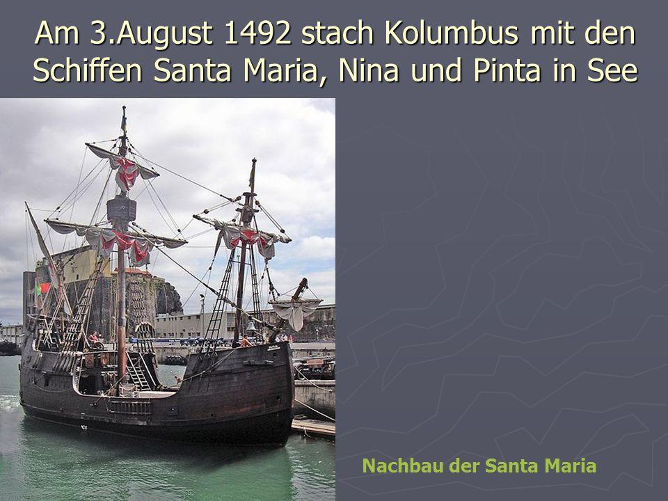 Am 3.August 1492 stach Kolumbus mit den Schiffen Santa Maria, Nina und Pinta in See