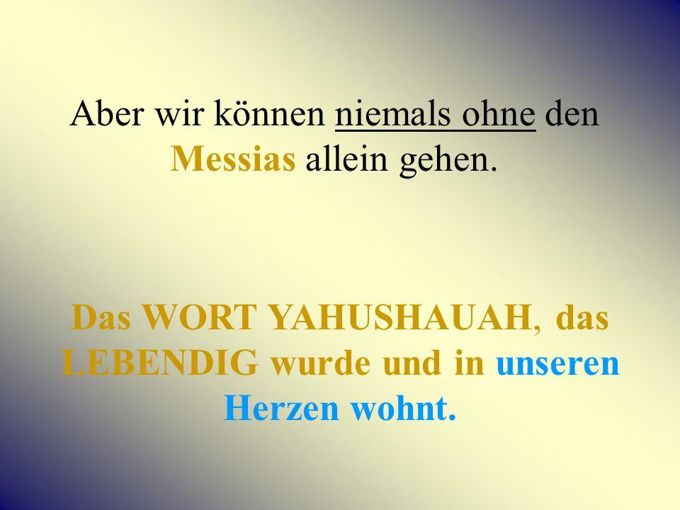Aber wir können niemals ohne den Messias allein gehen.