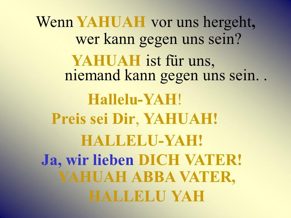 Wenn YAHUAH vor uns hergeht, wer kann gegen uns sein