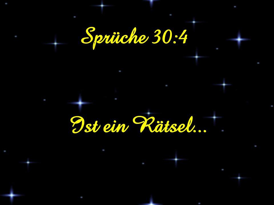 Sprüche 30:4 Ist ein Rätsel...