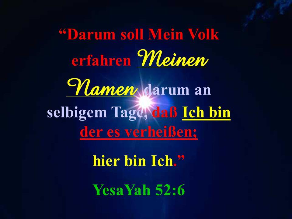 Darum soll Mein Volk erfahren Meinen Namen darum an selbigem Tage, daß Ich bin der es verheißen;