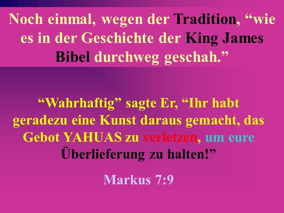 Noch einmal, wegen der Tradition, wie es in der Geschichte der King James Bibel durchweg geschah.
