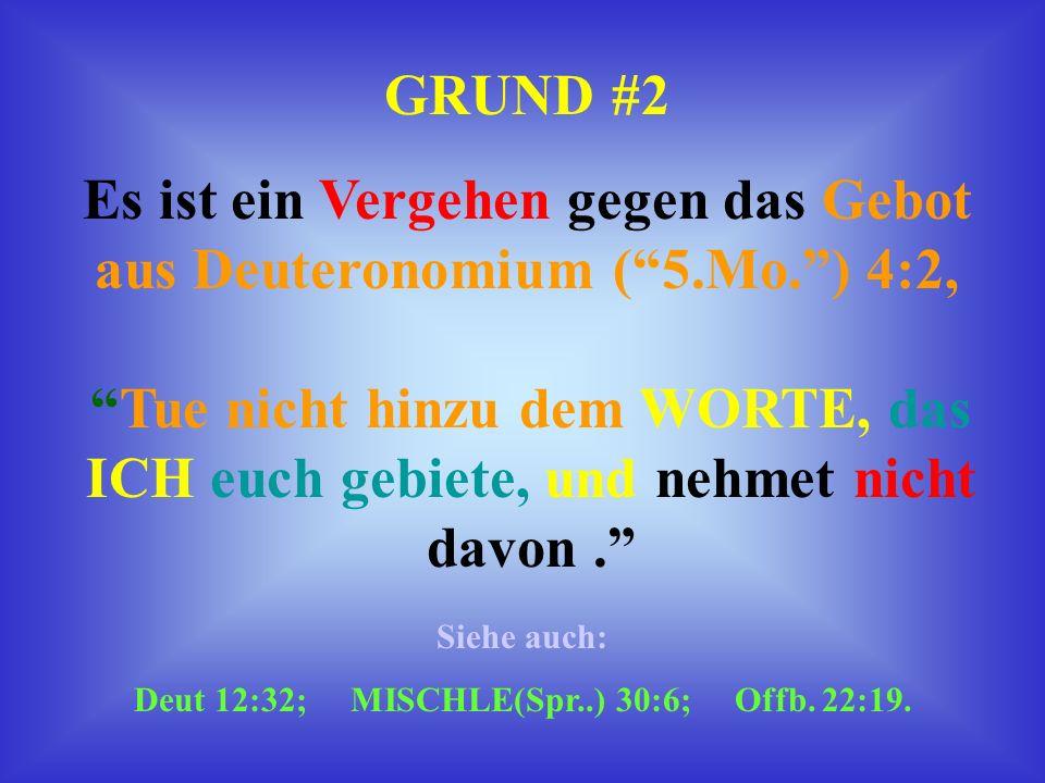 Es ist ein Vergehen gegen das Gebot aus Deuteronomium ( 5.Mo. ) 4:2,