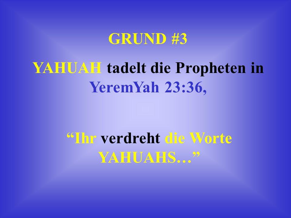 YAHUAH tadelt die Propheten in YeremYah 23:36,