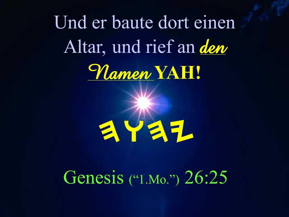 Und er baute dort einen Altar, und rief an den Namen YAH!
