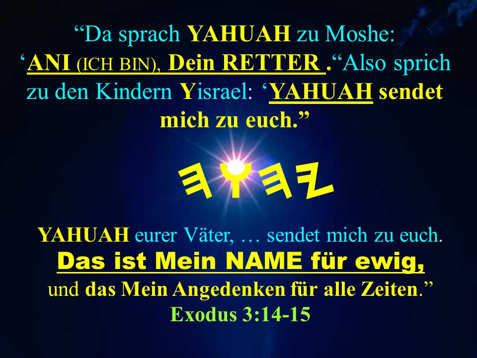 Da sprach YAHUAH zu Moshe: 'ANI (ICH BIN), Dein RETTER
