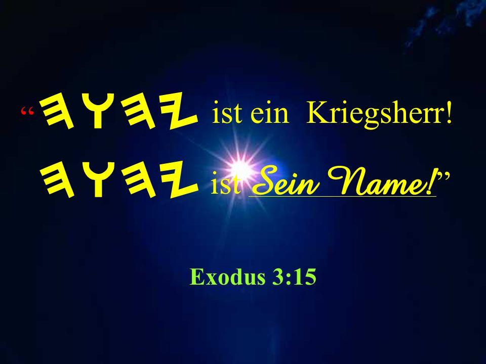 HWHY ist ein Kriegsherr! HWHY ist Sein Name! Exodus 3:15
