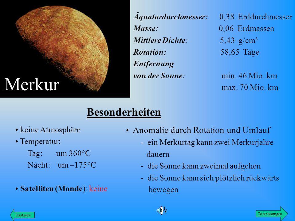 Merkur Besonderheiten Äquatordurchmesser: 0,38 Erddurchmesser