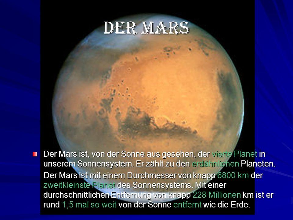 Der Mars Der Mars ist, von der Sonne aus gesehen, der vierte Planet in unserem Sonnensystem. Er zählt zu den erdähnlichen Planeten.