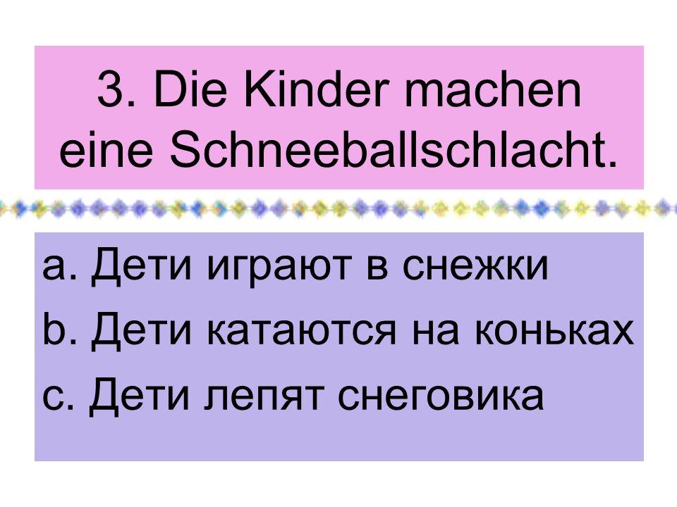 3. Die Kinder machen eine Schneeballschlacht.
