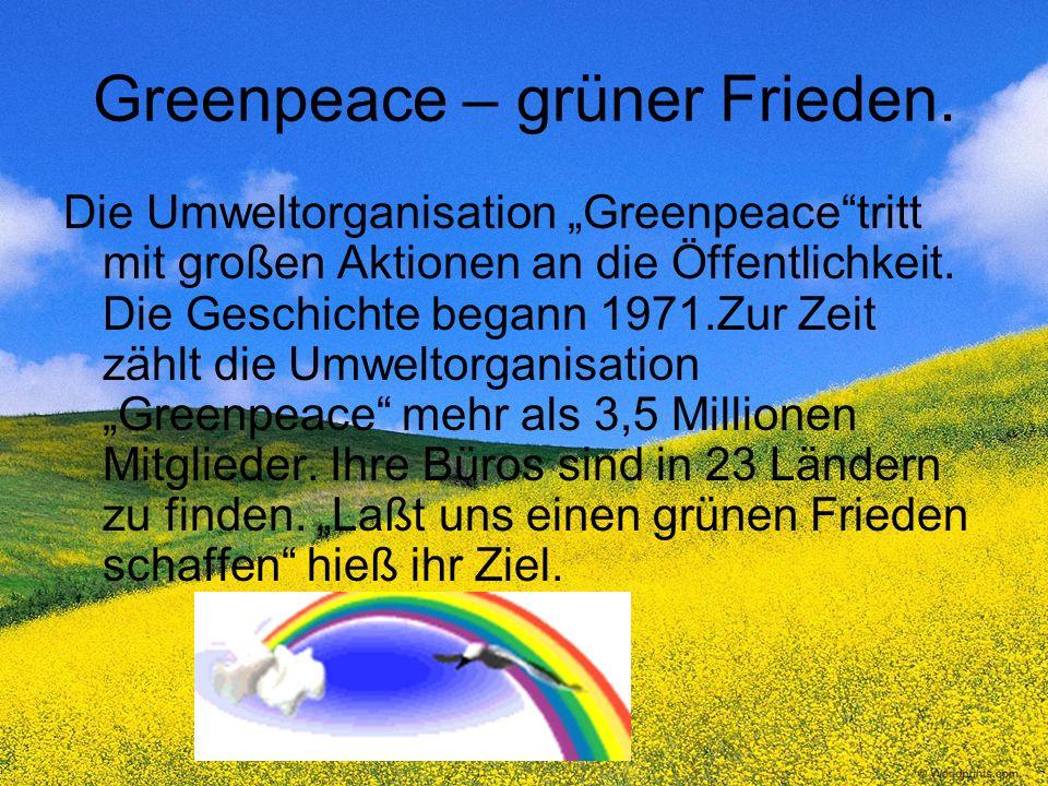 Greenpeacе – grüner Frieden.