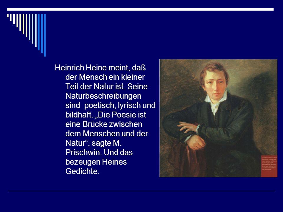Heinrich Heine meint, daß der Mensch ein kleiner Teil der Natur ist