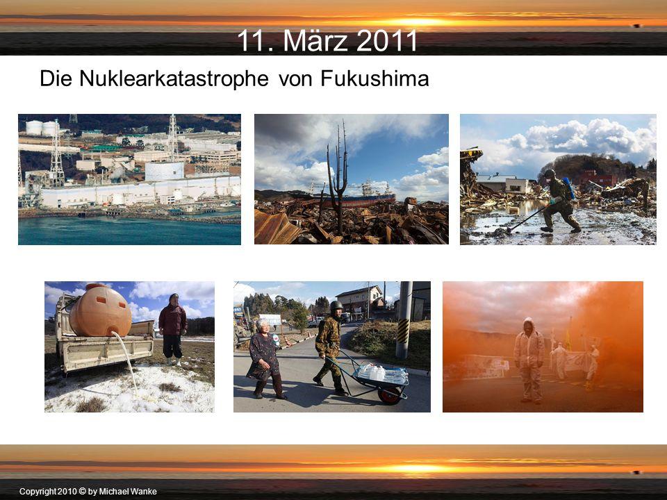 11. März 2011 Die Nuklearkatastrophe von Fukushima