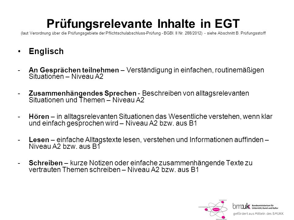 Prüfungsrelevante Inhalte in EGT (laut Verordnung über die Prüfungsgebiete der Pflichtschulabschluss-Prüfung - BGBl. II Nr. 288/2012) - siehe Abschnitt B. Prüfungsstoff
