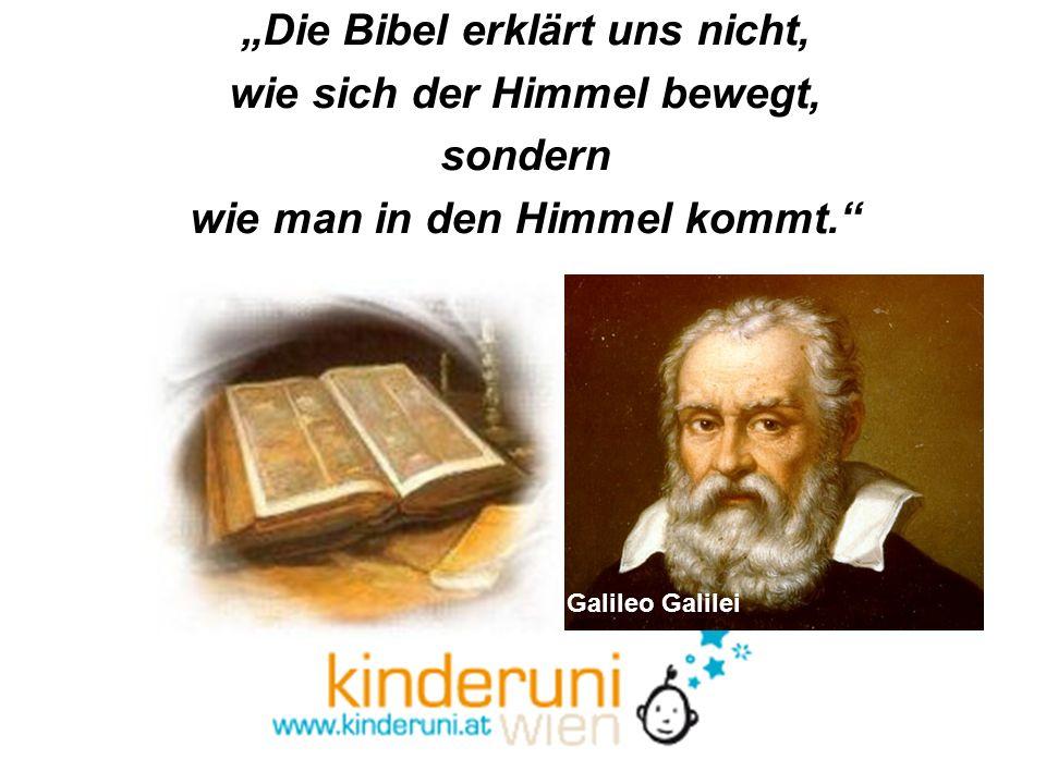 """""""Die Bibel erklärt uns nicht, wie sich der Himmel bewegt, sondern"""