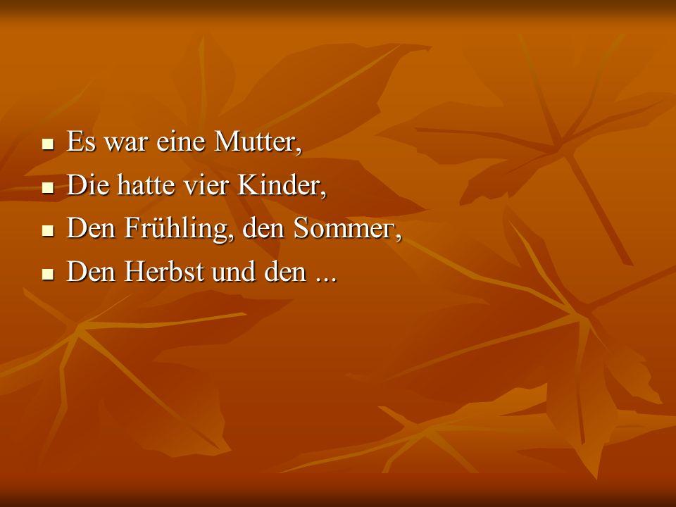 Es war eine Mutter, Die hatte vier Kinder, Den Frühling, den Sоmmег, Den Herbst und den ...