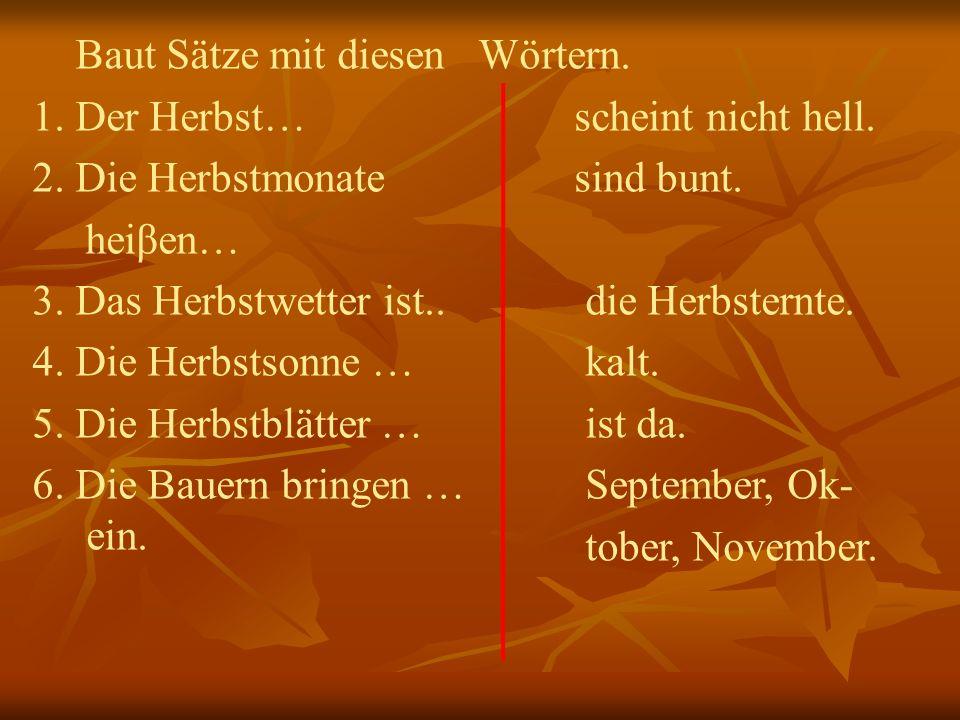 Baut Sätze mit diesen 1. Der Herbst… 2. Die Herbstmonate heiβen… 3