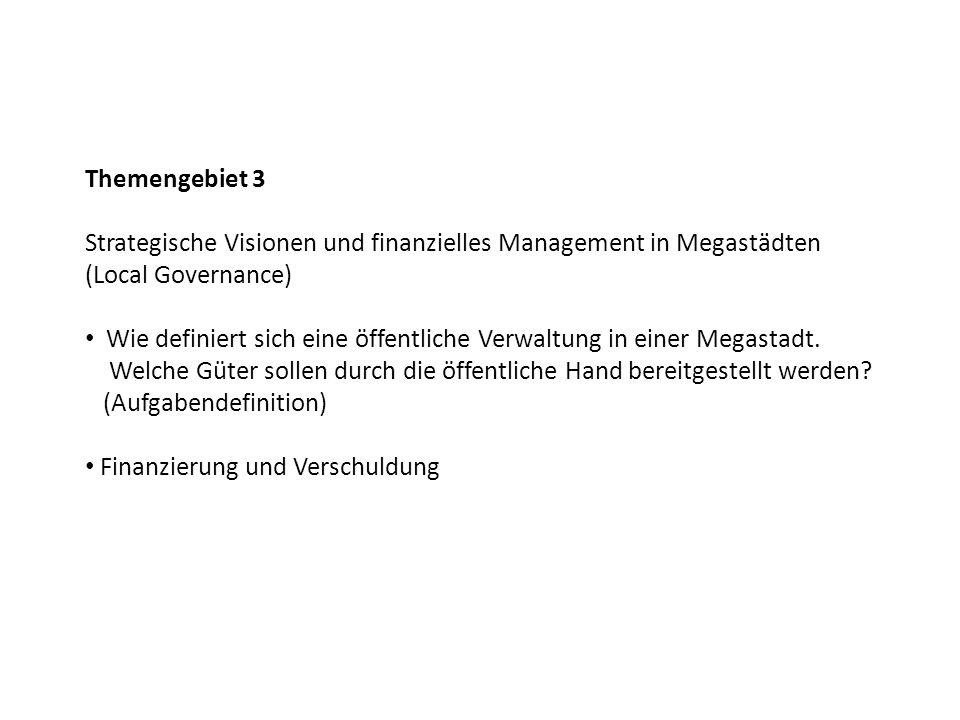 Themengebiet 3 Strategische Visionen und finanzielles Management in Megastädten (Local Governance)