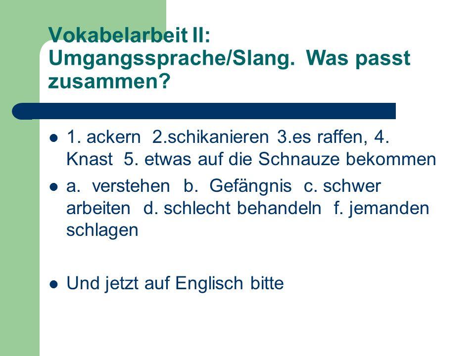 Vokabelarbeit II: Umgangssprache/Slang. Was passt zusammen