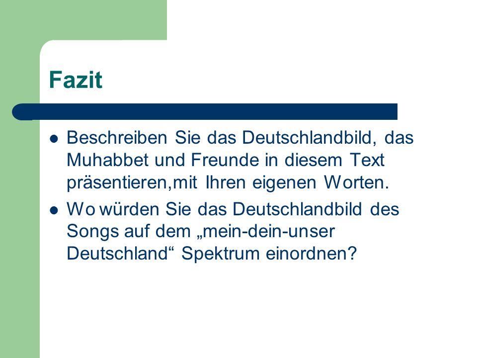 Fazit Beschreiben Sie das Deutschlandbild, das Muhabbet und Freunde in diesem Text präsentieren,mit Ihren eigenen Worten.