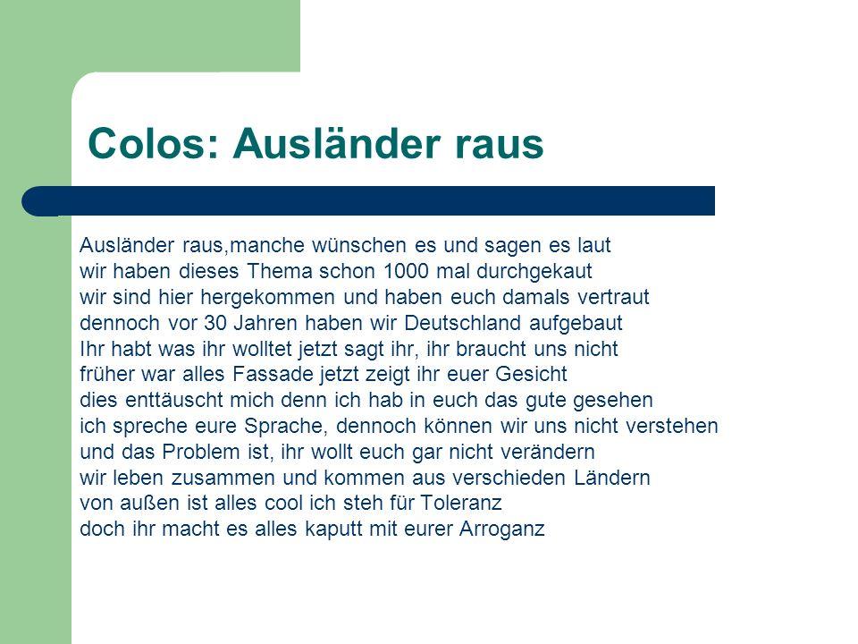 Colos: Ausländer raus Ausländer raus,manche wünschen es und sagen es laut. wir haben dieses Thema schon 1000 mal durchgekaut.