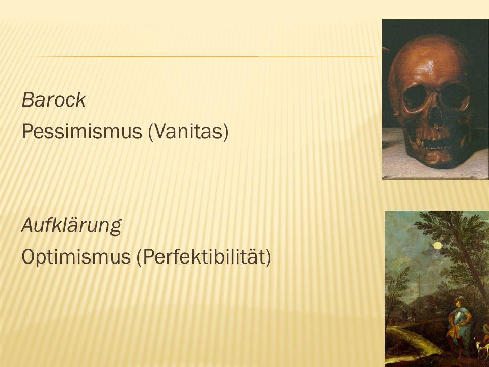 Barock Pessimismus (Vanitas) Aufklärung Optimismus (Perfektibilität)
