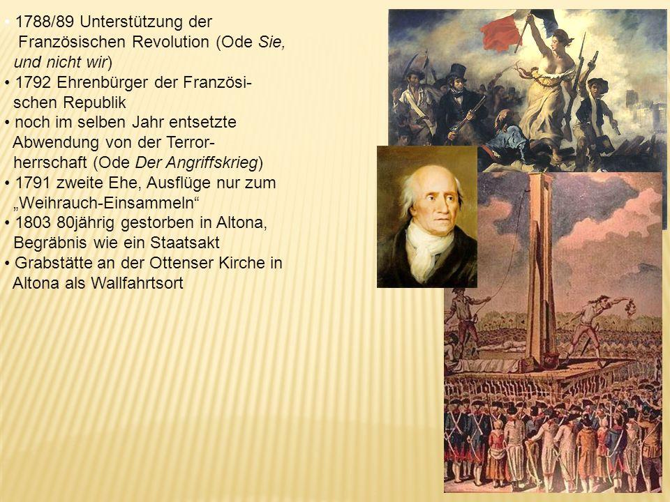 1788/89 Unterstützung der Französischen Revolution (Ode Sie, und nicht wir) 1792 Ehrenbürger der Französi-
