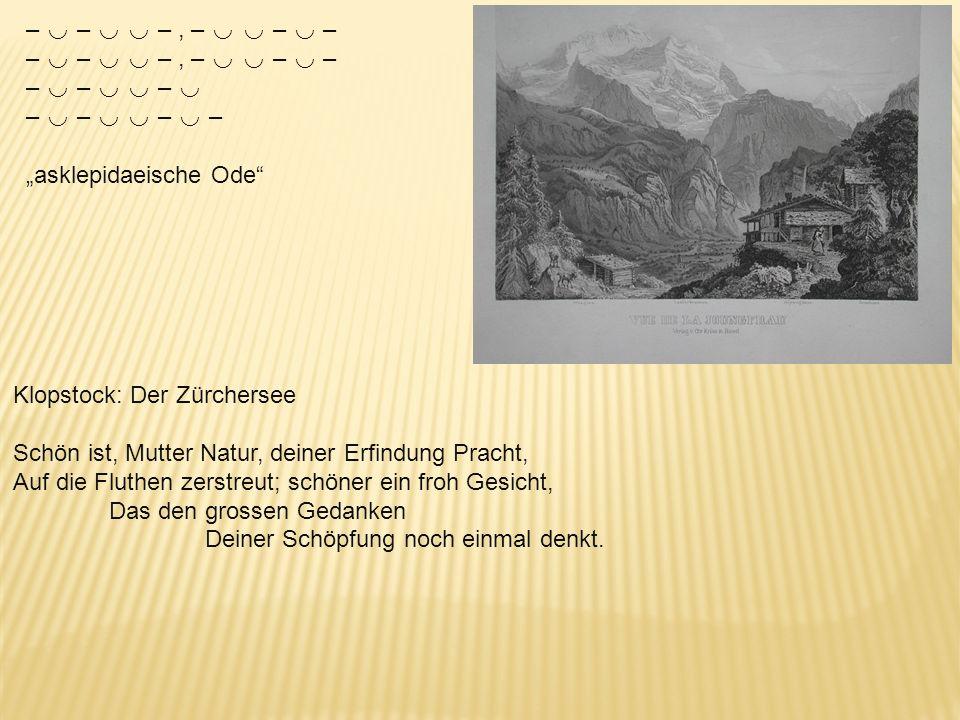 """– ◡ – ◡ ◡ – , – ◡ ◡ – ◡ – – ◡ – ◡ ◡ – ◡ – ◡ – ◡ ◡ – ◡ – """"asklepidaeische Ode Klopstock: Der Zürchersee."""