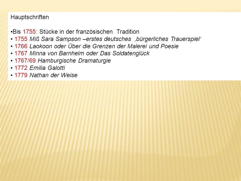 Hauptschriften Bis 1755: Stücke in der französischen Tradition. 1755 Miß Sara Sampson –erstes deutsches 'bürgerliches Trauerspiel'