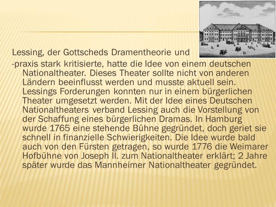 Lessing, der Gottscheds Dramentheorie und -praxis stark kritisierte, hatte die Idee von einem deutschen Nationaltheater.