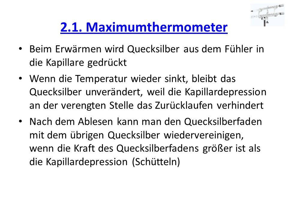 2.1. Maximumthermometer Beim Erwärmen wird Quecksilber aus dem Fühler in die Kapillare gedrückt.