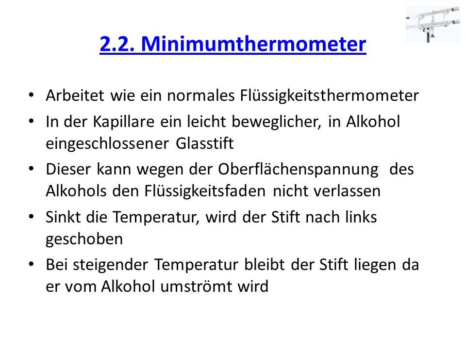 2.2. Minimumthermometer Arbeitet wie ein normales Flüssigkeitsthermometer.