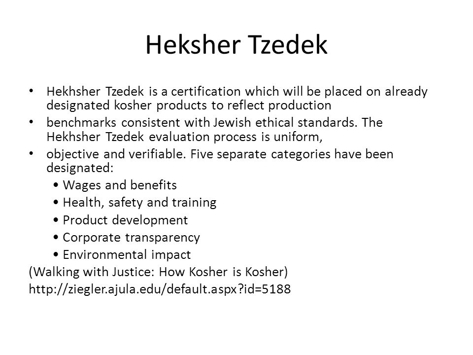 Heksher Tzedek Hekhsher Tzedek is a certification which will be placed on already designated kosher products to reflect production.
