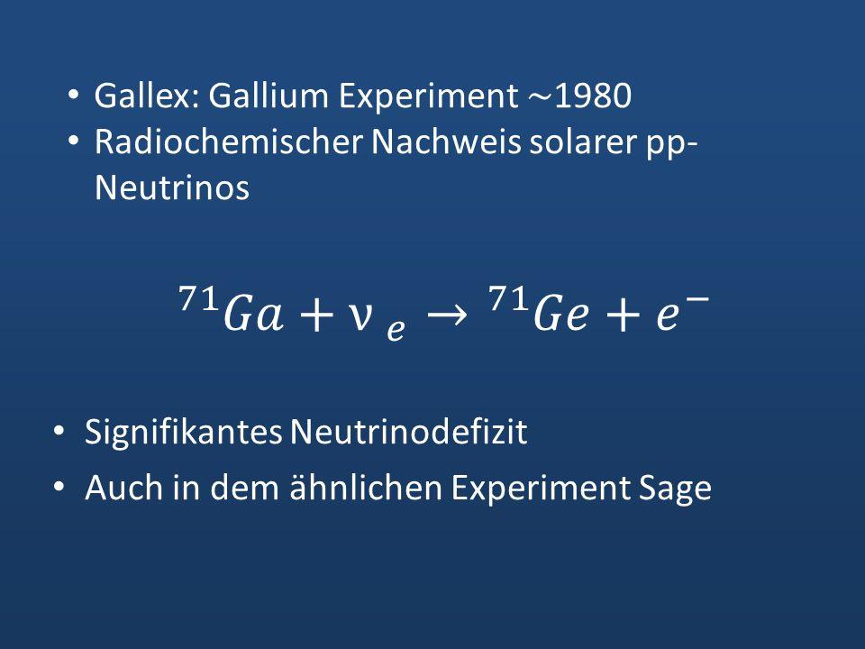 71 𝐺𝑎 + ν 𝑒 → 71 𝐺𝑒 + 𝑒 − Gallex: Gallium Experiment ~1980