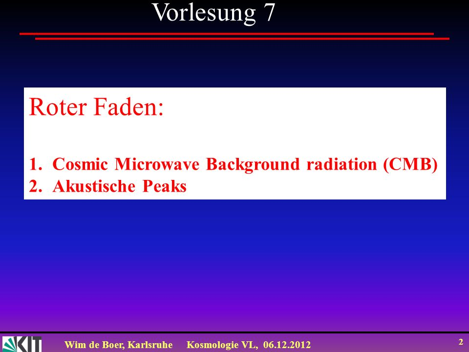 Vorlesung 7 Roter Faden: Cosmic Microwave Background radiation (CMB)